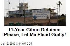 11-Year Gitmo Detainee: Please, Let Me Plead Guilty!