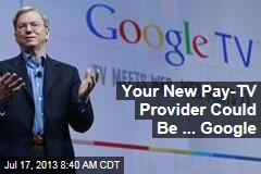 Your New Pay-TV Provider Could Be ... Google