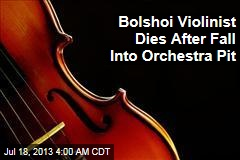 Bolshoi Violinist Dies After Fall Into Orchestra Pit