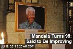 Mandela Turns 95; Said to Be Improving