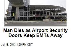 Man Dies as Airport Security Doors Keep EMTs Away