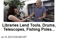 Libraries Lend Tools, Drums, Telescopes, Fishing Poles...