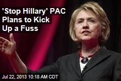'Stop Hillary' PAC Plans to Kick Up a Fuss