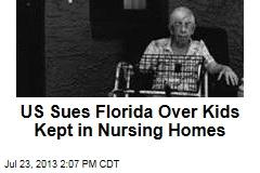 US Sues Florida Over Kids Kept in Nursing Homes