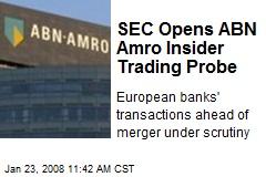 SEC Opens ABN Amro Insider Trading Probe