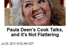 Paula Deen's Cook Talks, and It's Not Flattering