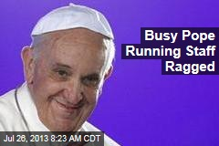 Busy Pope Running Staff Ragged
