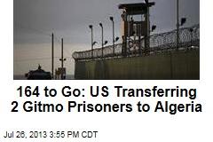 164 to Go: US Transferring 2 Gitmo Prisoners to Algeria