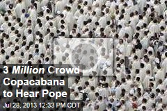 3 Million Crowd Copacabana to Hear Pope
