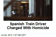 Spain Train Driver Charged With Homicide