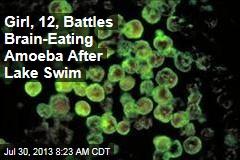 Girl, 12, Battles Brain-Eating Amoeba After Lake Swim