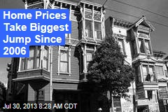 Home Prices Take Biggest Jump Since 2006