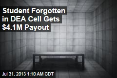 Student Forgotten in DEA Cell Gets $4.1M Payout