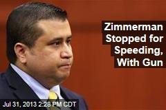 Zimmerman Stopped for Speeding, With Gun