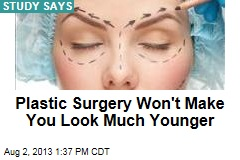 Plastic Surgery Won't Make You Look Much Younger