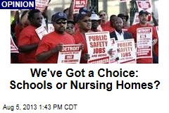 We've Got a Choice: Schools or Nursing Homes?