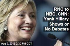 RNC to NBC, CNN: Yank Hillary Shows or No Debates