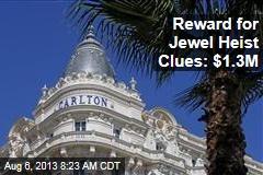 Reward for Jewel Heist Clues: $1.3M