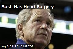 Bush Has Heart Surgery