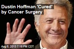 Dustin Hoffman 'Cured' by Cancer Surgery