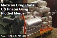 Mexican Drug Cartel, US Prison Gang Plotted Merger
