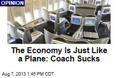 The Economy Is Just Like a Plane: Coach Sucks