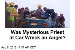 Was Mysterious Priest at Car Wreck an Angel?