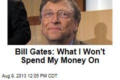 Bill Gates: What I Won't Spend My Money On
