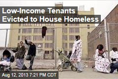 Low-Income Tenants Evicted to House Homeless