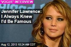 Jennifer Lawrence: I Always Knew I'd Be Famous