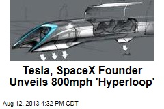 Tesla, SpaceX Founder Unveils 800mph 'Hyperloop'
