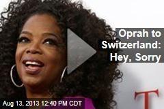 Oprah to Switzerland: Hey, Sorry