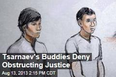 Tsarnaev's Buddies Deny Obstructing Justice