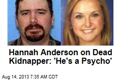 Hannah Anderson on Dead Kidnapper: 'He's a Psycho'
