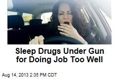 Sleep Drugs Under Gun for Doing Job Too Well