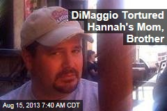 DiMaggio Tortured Hannah's Mom, Brother