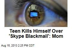 Teen Kills Himself Over 'Skype Blackmail': Mom