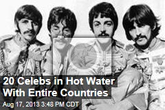 20 Celebs in Hot Water With Entire Countries