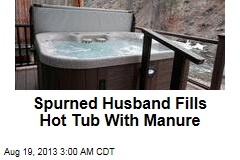 Spurned Husband Fills Hot Tub With Manure