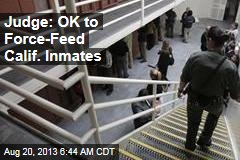 Force-Feeding Approved in Calif. Hunger Strike