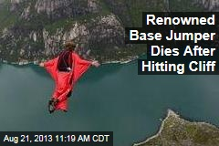 Renowned Base Jumper Dies After Hitting Cliff