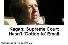 Kagan: Supreme Court Hasn't 'Gotten to' Email