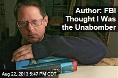 Author Recounts How FBI Thought He Was the Unabomber