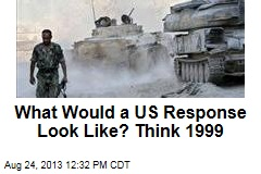 What Would a US Response Look Like? Think 1999