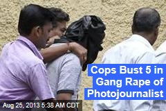 Cops Bust 5 in Gang Rape of Photojournalist
