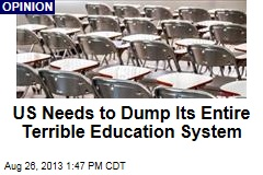 US Needs to Dump Its Entire Terrible Education System