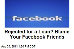 Rejected for a Loan? Blame Your Facebook Friends