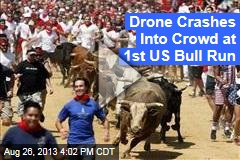 Drone Crashes Into Crowd at First US Bull Run