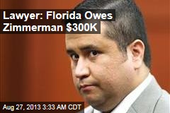 Lawyer: Florida Owes Zimmerman $300K