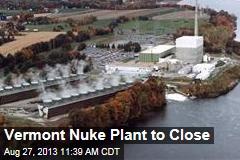 Vermont Nuke Plant to Close